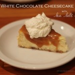 White Chocolate Cheesecake with Sea Salt Caramel